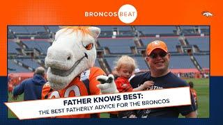 Father knows best: Which piece of fatherly advice could the Broncos use this season? | Broncos Beat