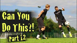 Learn Amazing Football Skills: Can You Do This!? Part 12    F2Freestylers