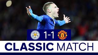 '11 Heaven For Jamie Vardy!' | Leicester City 1 Manchester United 1 | Classic Matches