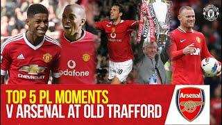 Top 5 Premier League Moments v Arsenal at Old Trafford | Manchester United
