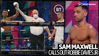 What a fight this would be! Sam Maxwell calls out Robbie Davies Jr after career-best win