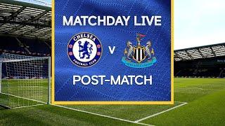 Matchday Live: Chelsea v Newcastle | Post-Match | Premier League Matchday