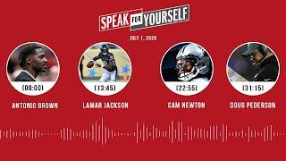 Antonio Brown, Lamar Jackson, Cam Newton, Doug Pederson (7.1.20) | SPEAK FOR YOURSELF Audio Podcast