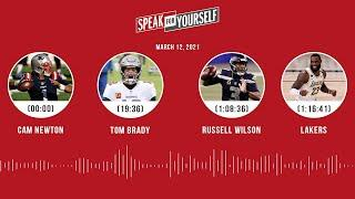 Cam Newton, Tom Brady, Russell Wilson, Lakers (3.12.21) | SPEAK FOR YOURSELF Audio Podcast