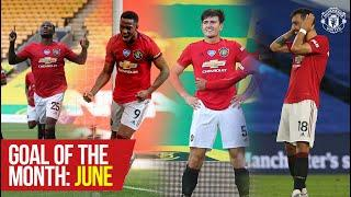 June's Goal of the Month   Martial, Ighalo, Maguire, Greenwood & Fernandes