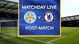 Matchday Live: Leicester v Chelsea | Post-Match | Premier League Matchday