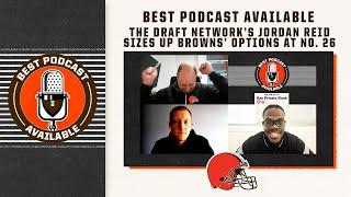 The Draft Network's Jordan Reid sizes up Browns' options at No. 26 | Best Podcast Available