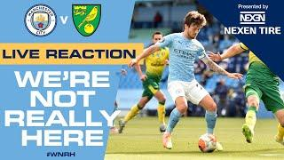 LIVE | Full-Time Reaction | Man City 5-0 Norwich | We're Not Really Here