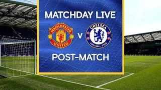 Matchday Live: Manchester United v Chelsea | Post-Match | Premier League Matchday