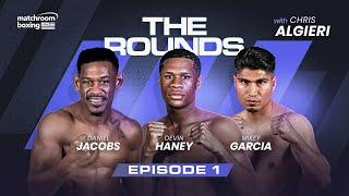 Mikey Garcia, Devin Haney & Daniel Jacobs | The Rounds Ep1