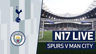 N17 LIVE | SPURS V MAN CITY PRE-MATCH BUILD-UP
