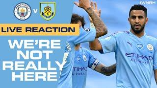 LIVE! MAN CITY 5-0 BURNLEY | POST MATCH REACTION