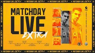 Matchday Live Extra - Wolves v West Brom