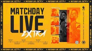 Matchday Live Extra - Leicester City v Wolves