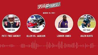 Patriots, Allen vs. Jackson, LeBron James, Jalen Hurts (3.19.21) | SPEAK FOR YOURSELF Audio Podcast