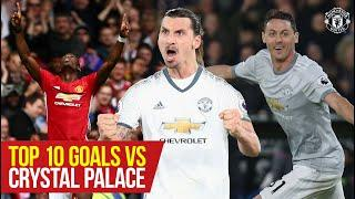 Top 10 | Zlatan, Pogba & Matic amongst our special strikes v Palace! | Top 10 Goals v Crystal Palace