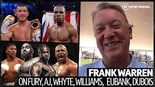 Frank Warren on the Fury, Whyte, AJ situation, Williams v Eubank Jr and Daniel Dubois' new opponent