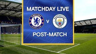 Matchday Live: Chelsea v Man City | Post-Match | Premier League Matchday