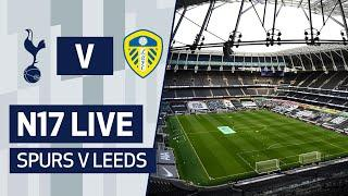 N17 LIVE | SPURS v LEEDS | PRE-MATCH BUILD-UP