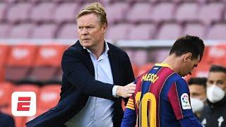'What a mess!' Examining Lionel Messi and Ronald Koeman's futures at Barcelona   ESPN FC