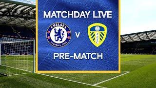 Matchday Live: Chelsea v Leeds | Pre-Match | Premier League Matchday