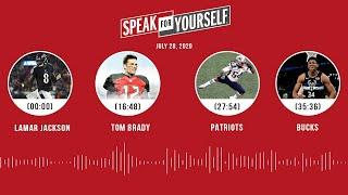 Lamar Jackson, Tom Brady, Patriots, Bucks (7.28.20) | SPEAK FOR YOURSELF Audio Podcast