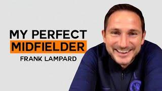 Which players make up Frank Lampard's Perfect Midfielder? | My Perfect Midfielder