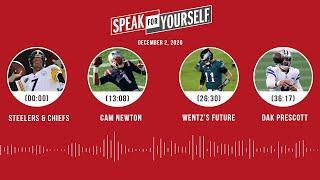 Steelers/Chiefs, Cam Newton, Wentz's future, Dak (12.2.20) | SPEAK FOR YOURSELF Audio Podcast