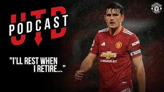 """Utd Podcast: Harry Maguire - """"I'll rest when I retire"""" 