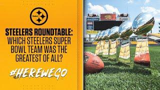 Debating Which Steelers Super Bowl Team Was The Greatest | Pittsburgh Steelers