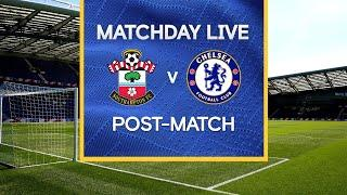 Matchday Live: Southampton v Chelsea | Post-Match | Premier League Matchday