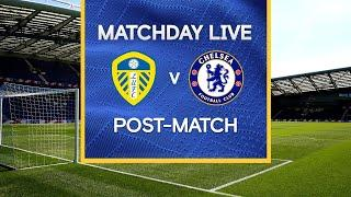Matchday Live: Leeds v Chelsea | Post-Match | Premier League Matchday