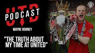 UTD Podcast: Wayne Rooney - The truth about my time at United"