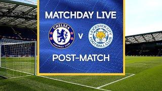 Matchday Live: Chelsea v Leicester | Post-Match | Premier League Matchday