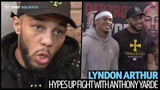 "This is Anthony Yarde's next opponent, Lyndon Arthur: ""A perfect fight. A war!"""