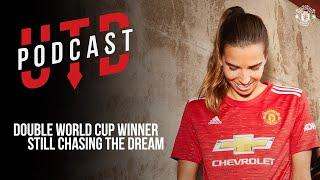UTD Podcast: Tobin Heath - Double World Cup Winner still chasing the dream | Manchester United