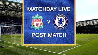 Matchday Live: Liverpool v Chelsea | Post-Match | Premier League Matchday