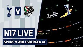N17 LIVE | SPURS V WOLFSBERGER AC | PRE-MATCH BUILD-UP