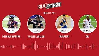 Deshaun Watson, Russell Wilson, Warriors, OBJ (3.17.21) | SPEAK FOR YOURSELF Audio Podcast