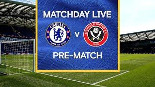 Matchday Live: Chelsea v Sheffield United | Pre-Match | Premier League Matchday
