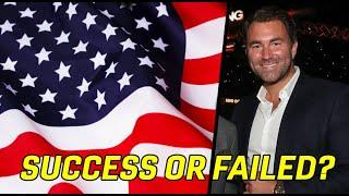 Has Eddie Hearn SUCCEEDED or FAILED in the U.S boxing market?