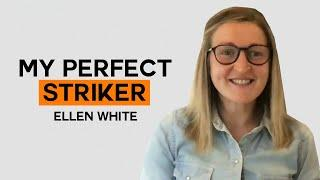 Which players make up Ellen White's Perfect Striker? | My Perfect Striker