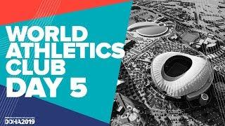 World Athletics Club | World Athletics Championships Doha 2019 | Day 5
