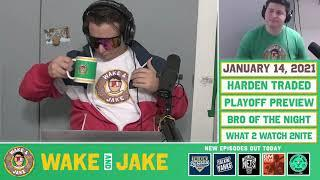 Wake n Jake | January 14 | James Harden Traded to Brooklyn & NFL Division Round Preview!