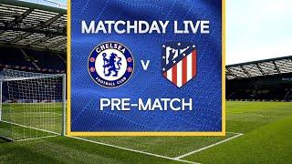 Matchday Live: Chelsea v Atletico Madrid | Pre-Match | Champions League Matchday