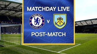 Matchday Live: Chelsea v Burnley | Post-Match | Premier League Matchday