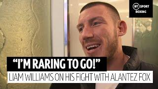 """I've been ready to go for weeks!"" Liam Williams on his upcoming fight with Alantez Fox"