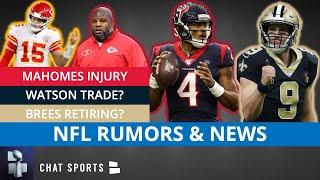 NFL Rumors & News: Patrick Mahomes Injury Update? Drew Brees Retiring? Deshaun Watson Trade?