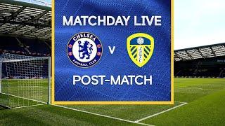 Matchday Live: Chelsea v Leeds | Post-Match | Premier League Matchday
