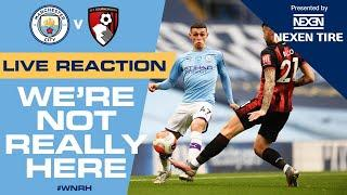 LIVE | FULL-TIME REACTION | Man City v Bournemouth | #WNRH We're Not Really Here